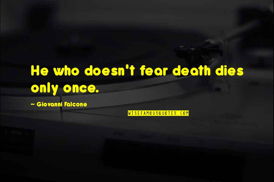 I Would Never Cheat Quotes By Giovanni Falcone: He who doesn't fear death dies only once.