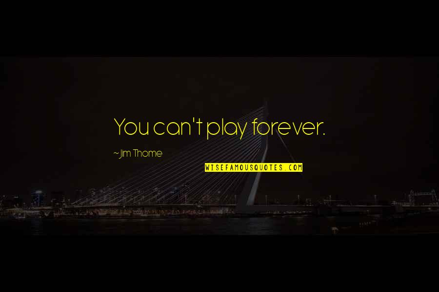 I Would Never Cheat Quotes By Jim Thome: You can't play forever.