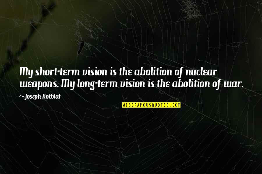 I Would Never Cheat Quotes By Joseph Rotblat: My short-term vision is the abolition of nuclear