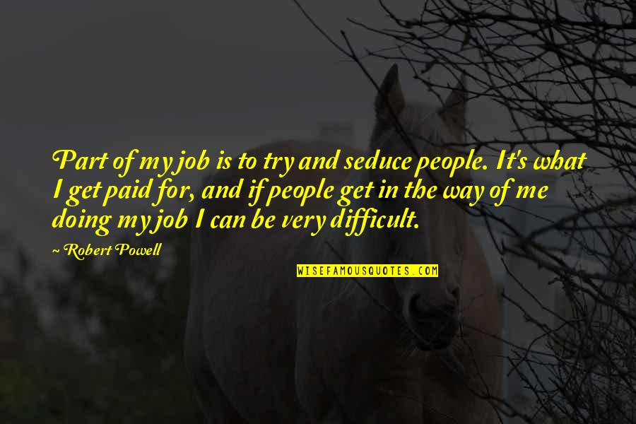 I Would Never Cheat Quotes By Robert Powell: Part of my job is to try and