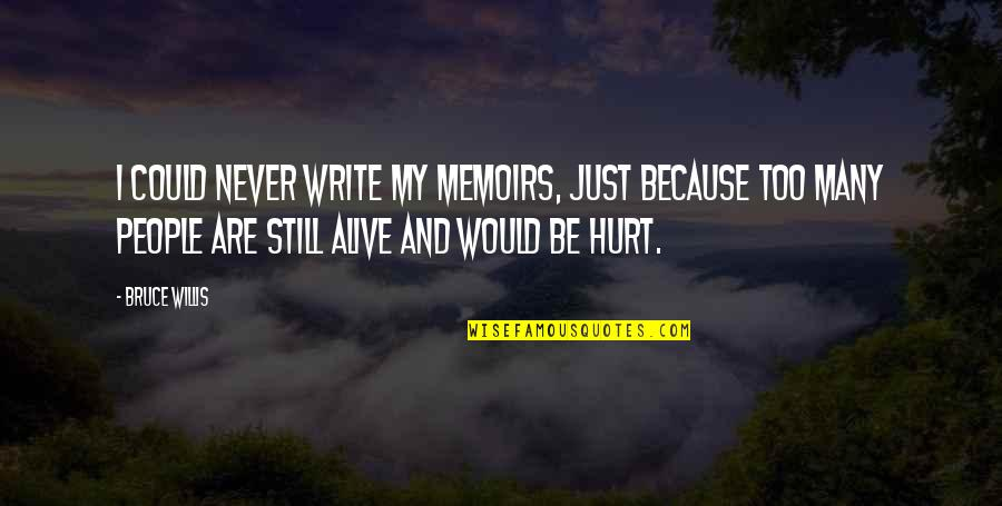I Would Never Hurt You Quotes By Bruce Willis: I could never write my memoirs, just because