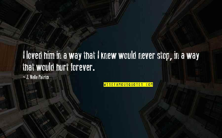 I Would Never Hurt You Quotes By J. Nelle Patrick: I loved him in a way that I