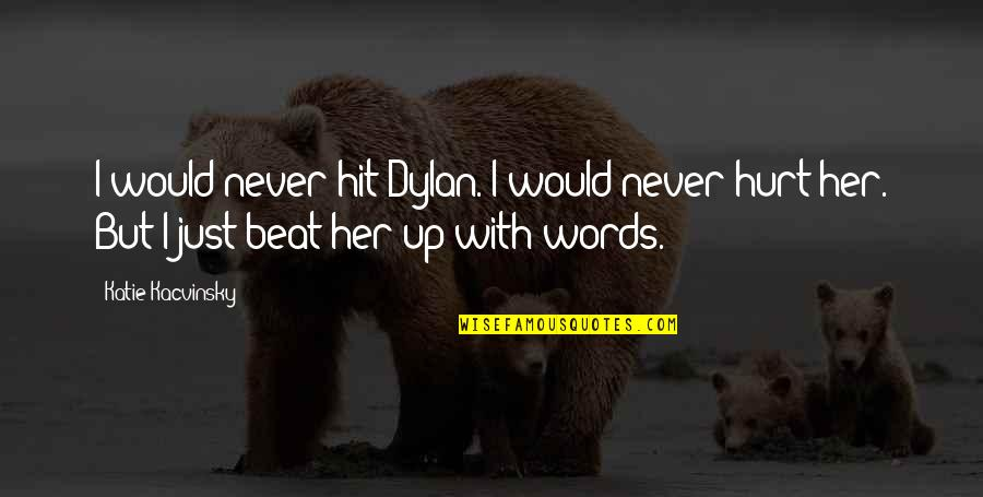 I Would Never Hurt You Quotes By Katie Kacvinsky: I would never hit Dylan. I would never