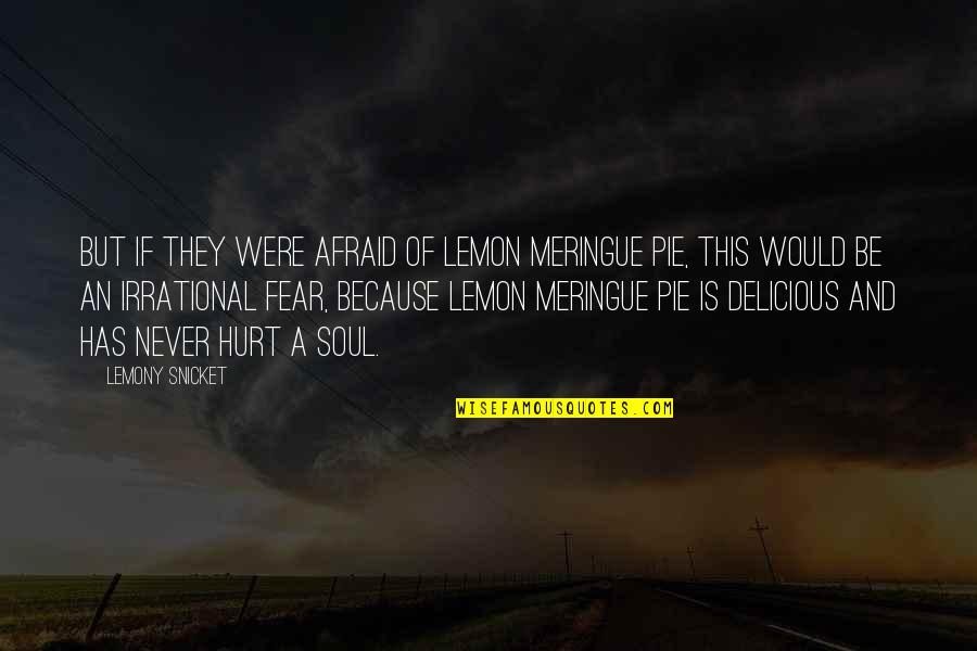 I Would Never Hurt You Quotes By Lemony Snicket: But if they were afraid of lemon meringue