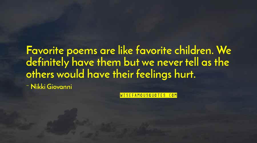I Would Never Hurt You Quotes By Nikki Giovanni: Favorite poems are like favorite children. We definitely