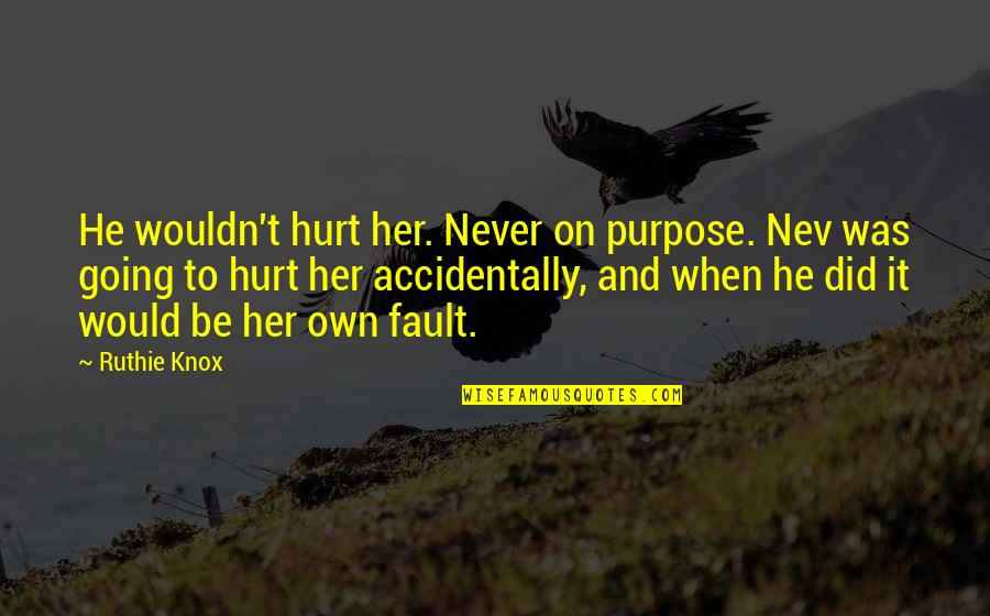 I Would Never Hurt You Quotes By Ruthie Knox: He wouldn't hurt her. Never on purpose. Nev