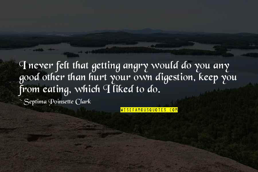 I Would Never Hurt You Quotes By Septima Poinsette Clark: I never felt that getting angry would do