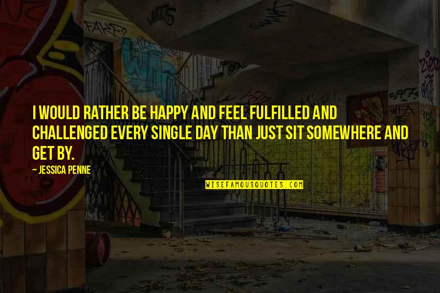 I Would Rather Be Single Quotes By Jessica Penne: I would rather be happy and feel fulfilled