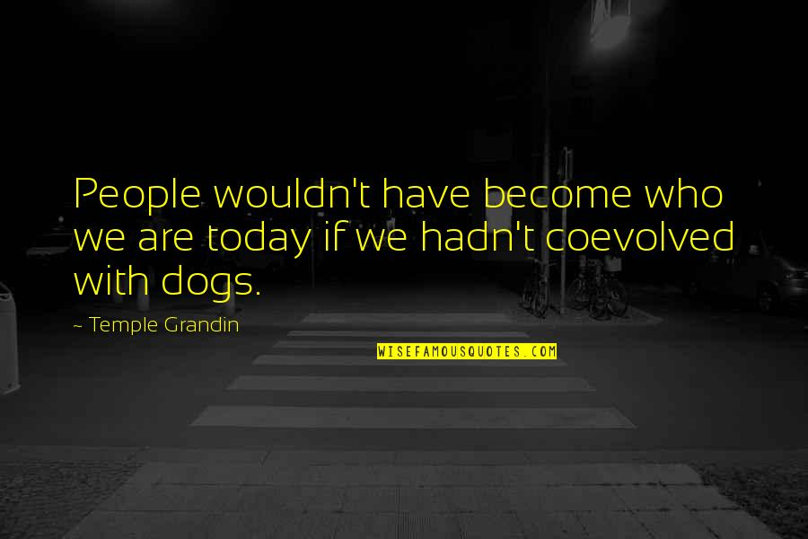 I Wouldn't Be Who I Am Today Quotes By Temple Grandin: People wouldn't have become who we are today