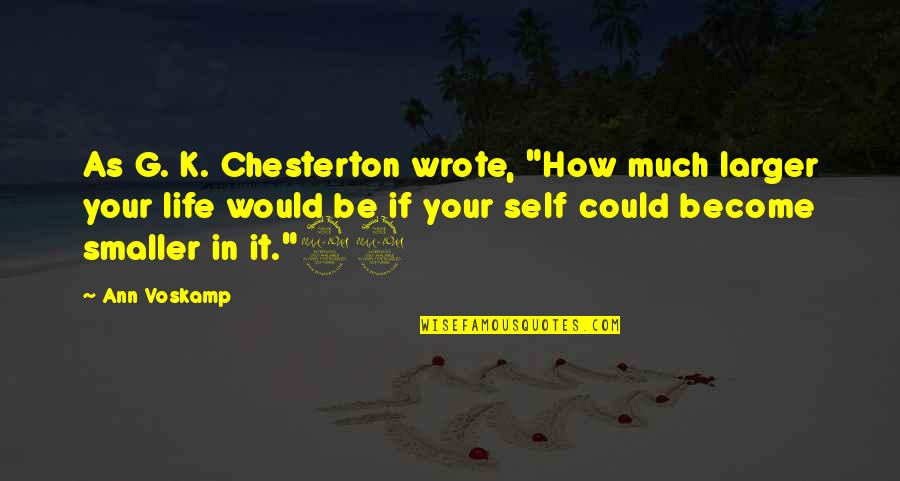 """I Wrote This For You And Only You Quotes By Ann Voskamp: As G. K. Chesterton wrote, """"How much larger"""