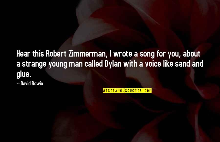 I Wrote This For You And Only You Quotes By David Bowie: Hear this Robert Zimmerman, I wrote a song