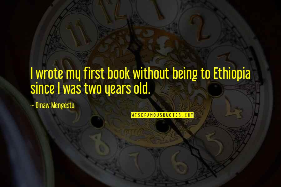I Wrote This For You And Only You Quotes By Dinaw Mengestu: I wrote my first book without being to