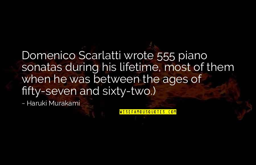 I Wrote This For You And Only You Quotes By Haruki Murakami: Domenico Scarlatti wrote 555 piano sonatas during his