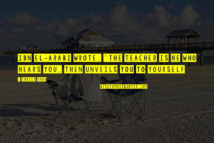 I Wrote This For You And Only You Quotes By Idries Shah: Ibn El-Arabi wrote, 'The Teacher is he who