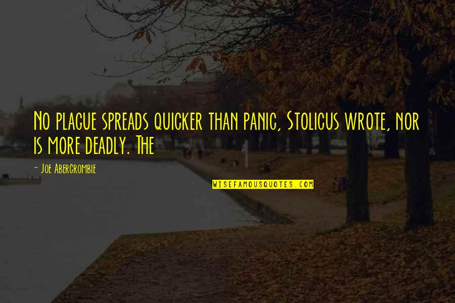 I Wrote This For You And Only You Quotes By Joe Abercrombie: No plague spreads quicker than panic, Stolicus wrote,