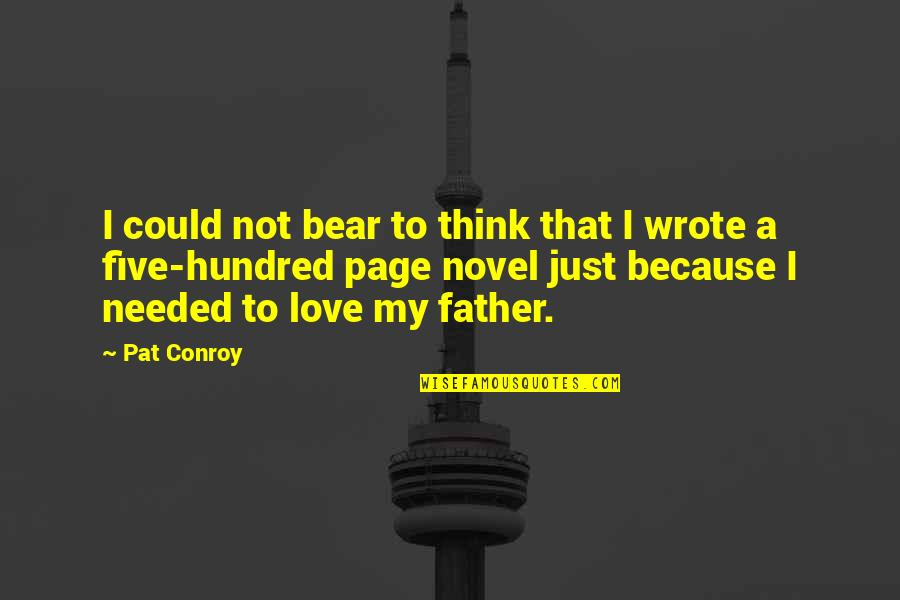 I Wrote This For You And Only You Quotes By Pat Conroy: I could not bear to think that I