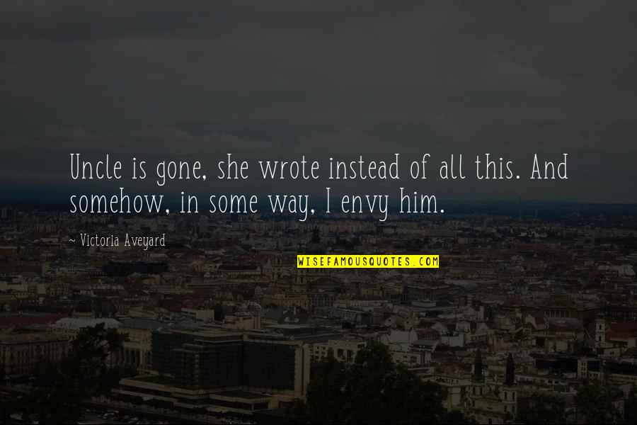 I Wrote This For You And Only You Quotes By Victoria Aveyard: Uncle is gone, she wrote instead of all