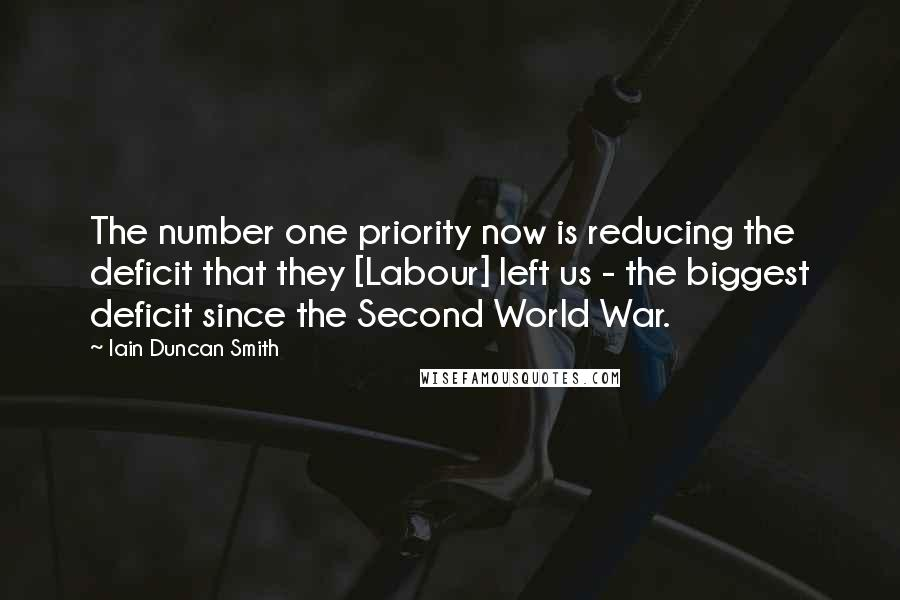 Iain Duncan Smith quotes: The number one priority now is reducing the deficit that they [Labour] left us - the biggest deficit since the Second World War.