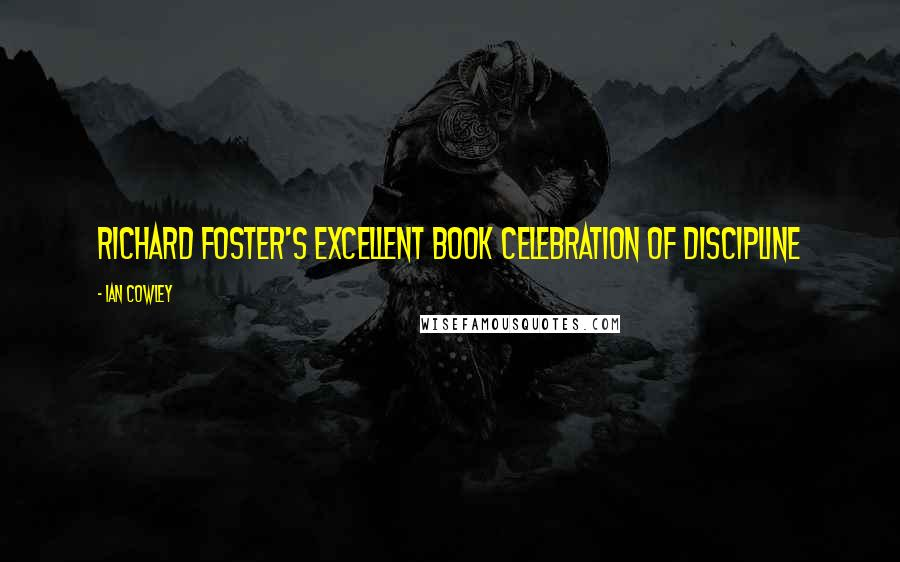 Ian Cowley quotes: Richard Foster's excellent book Celebration of Discipline