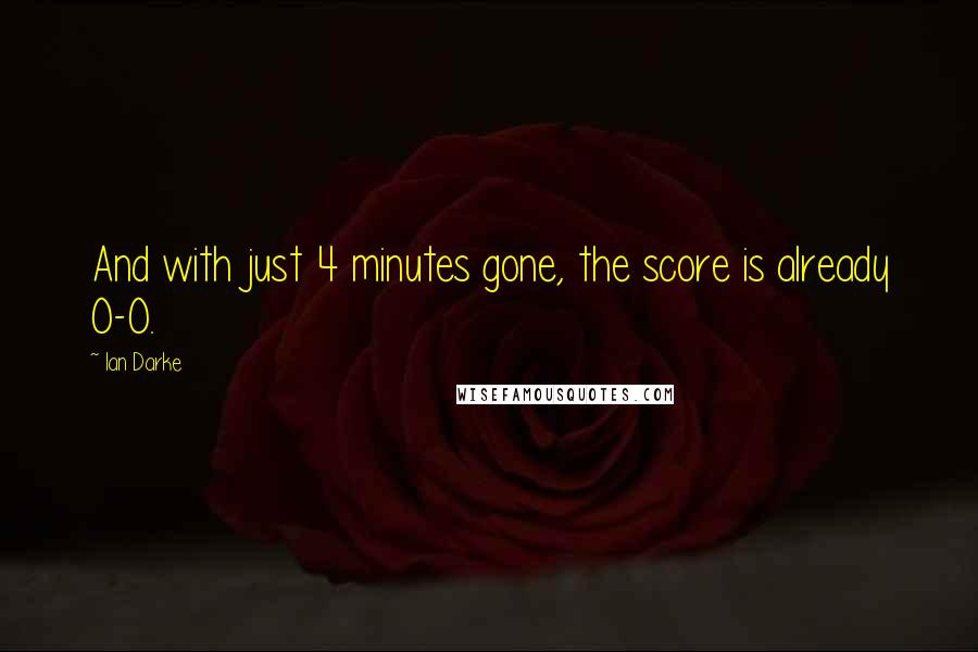 Ian Darke quotes: And with just 4 minutes gone, the score is already 0-0.