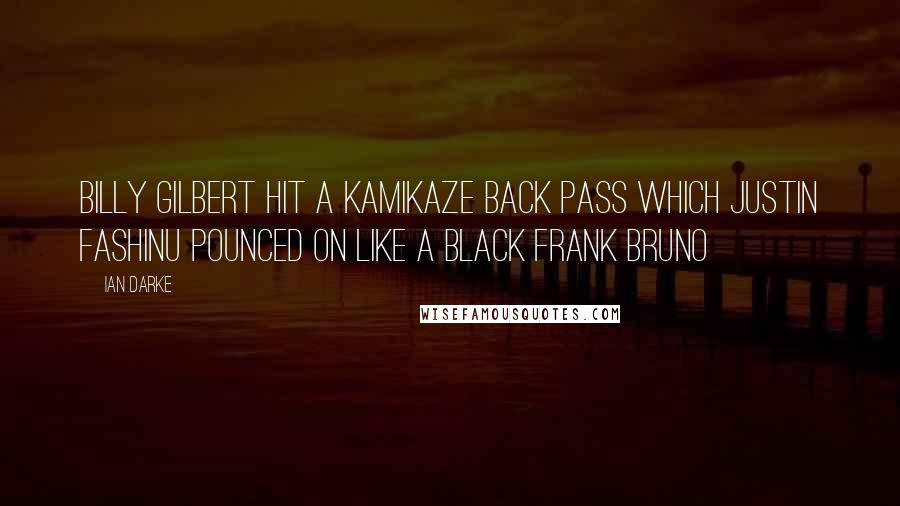 Ian Darke quotes: Billy Gilbert hit a kamikaze back pass which Justin Fashinu pounced on like a black Frank Bruno