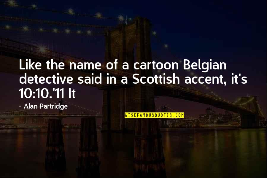 Ian Malcolm Chaos Theory Quotes By Alan Partridge: Like the name of a cartoon Belgian detective