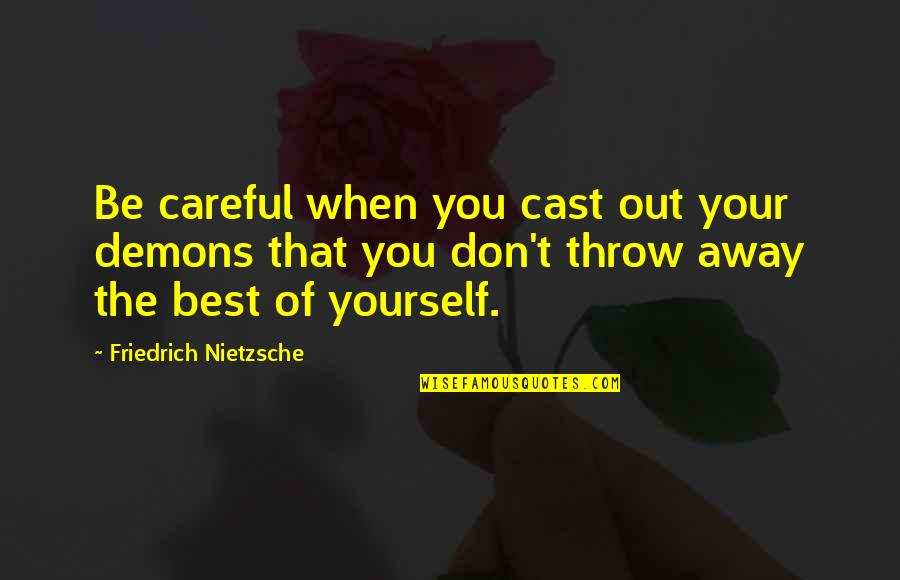 Ian Malcolm Chaos Theory Quotes By Friedrich Nietzsche: Be careful when you cast out your demons