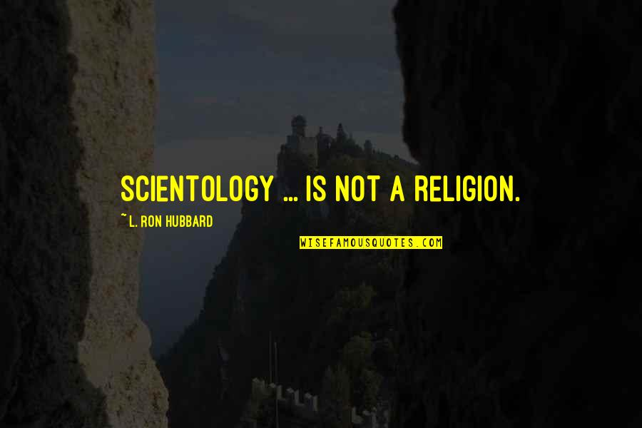 Ian Malcolm Chaos Theory Quotes By L. Ron Hubbard: Scientology ... is not a religion.