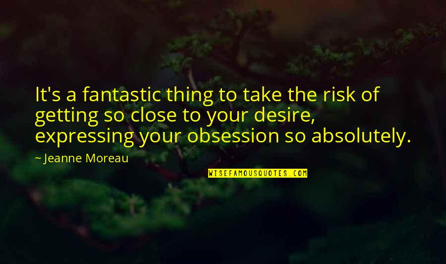 Ian Read Pfizer Quotes By Jeanne Moreau: It's a fantastic thing to take the risk