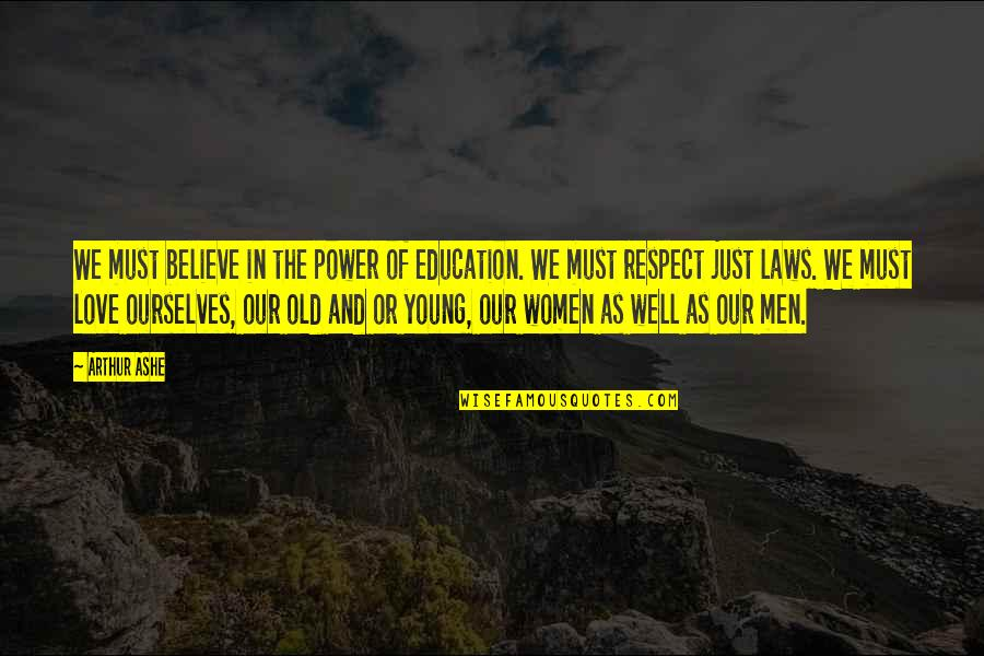 Ibid Quotes By Arthur Ashe: We must believe in the power of education.