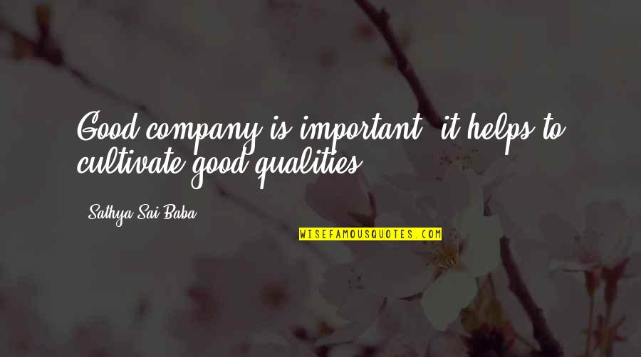 Ibid Quotes By Sathya Sai Baba: Good company is important, it helps to cultivate