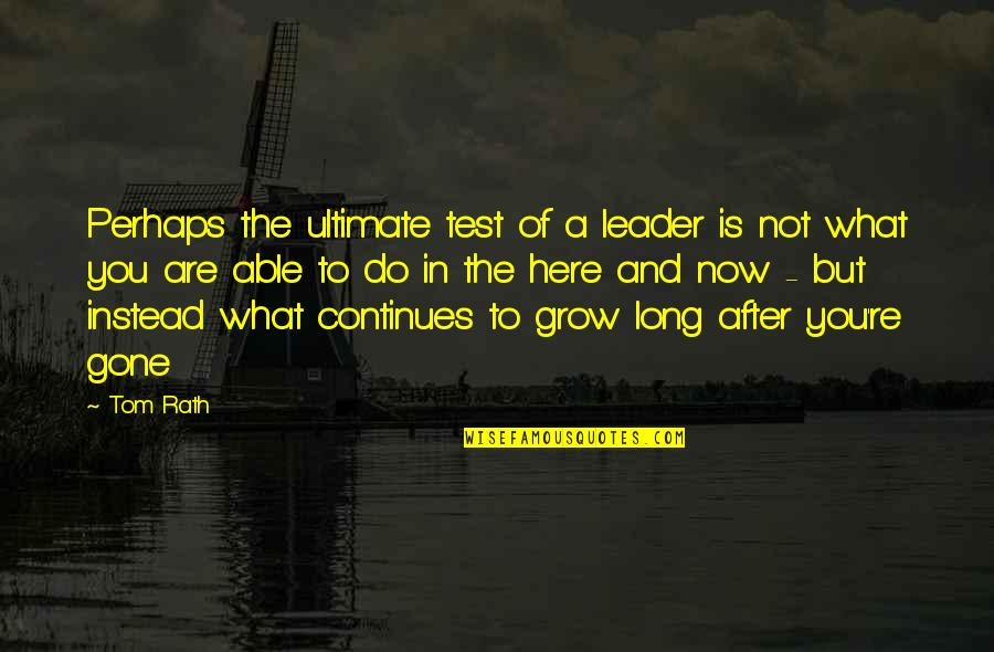 Ibid Quotes By Tom Rath: Perhaps the ultimate test of a leader is