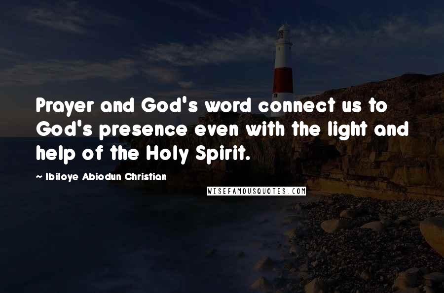 Ibiloye Abiodun Christian quotes: Prayer and God's word connect us to God's presence even with the light and help of the Holy Spirit.