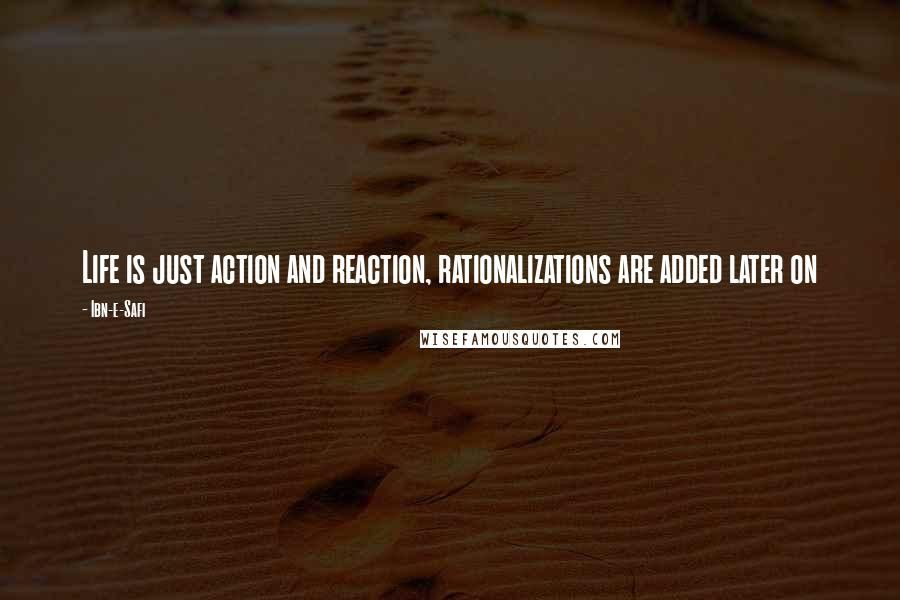 Ibn-e-Safi quotes: Life is just action and reaction, rationalizations are added later on