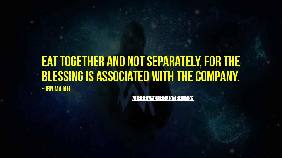 Ibn Majah quotes: Eat together and not separately, for the blessing is associated with the company.