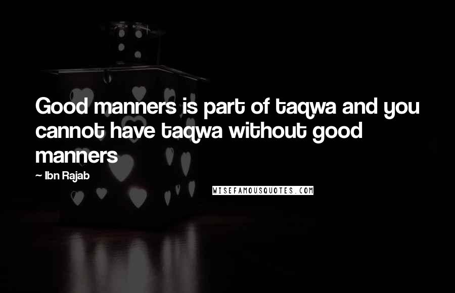Ibn Rajab quotes: Good manners is part of taqwa and you cannot have taqwa without good manners