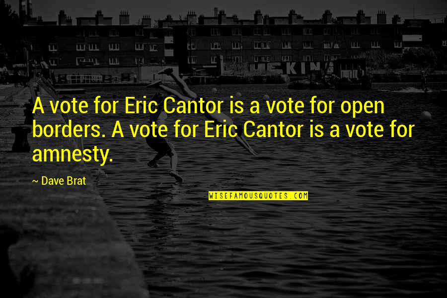 Icarus Girl Quotes By Dave Brat: A vote for Eric Cantor is a vote
