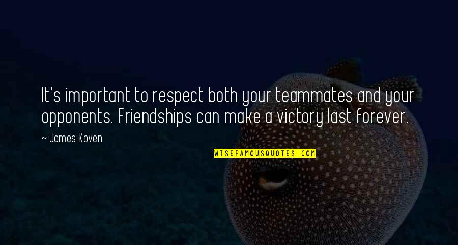 Icarus Girl Quotes By James Koven: It's important to respect both your teammates and