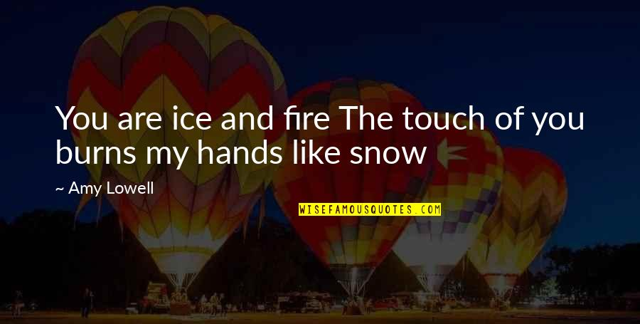 Ice And Fire Quotes By Amy Lowell: You are ice and fire The touch of