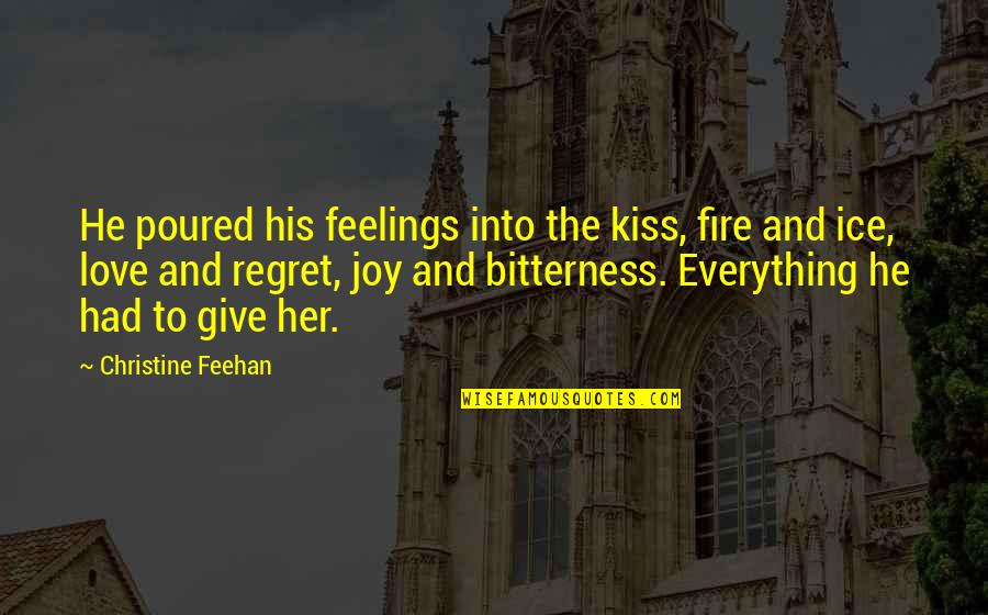 Ice And Fire Quotes By Christine Feehan: He poured his feelings into the kiss, fire