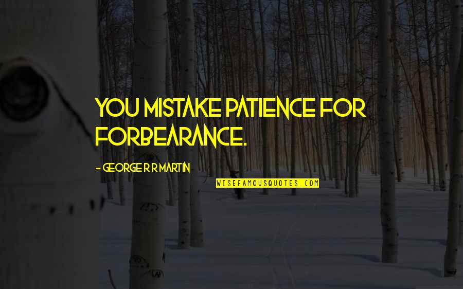 Ice And Fire Quotes By George R R Martin: You mistake patience for forbearance.