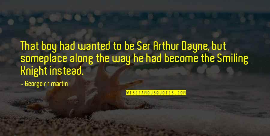 Ice And Fire Quotes By George R R Martin: That boy had wanted to be Ser Arthur