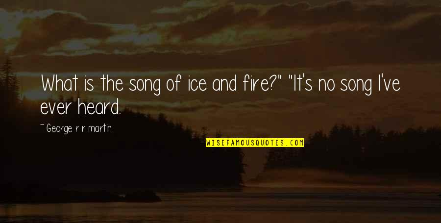 Ice And Fire Quotes By George R R Martin: What is the song of ice and fire?""