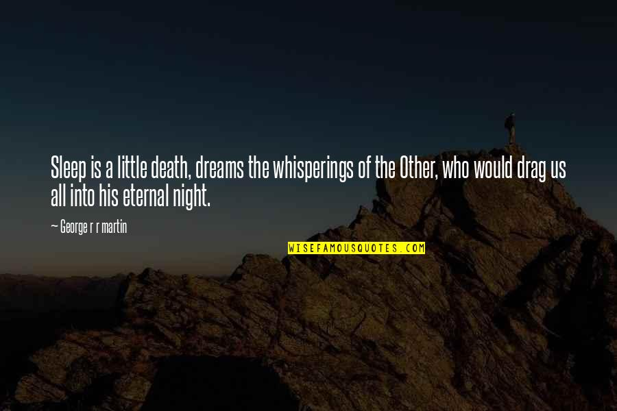 Ice And Fire Quotes By George R R Martin: Sleep is a little death, dreams the whisperings