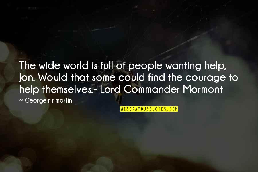 Ice And Fire Quotes By George R R Martin: The wide world is full of people wanting