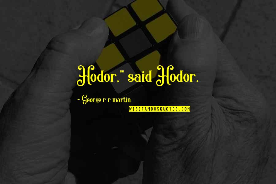 "Ice And Fire Quotes By George R R Martin: Hodor,"" said Hodor."