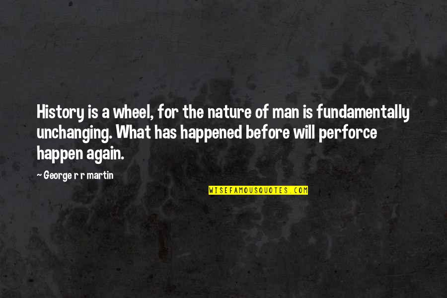 Ice And Fire Quotes By George R R Martin: History is a wheel, for the nature of
