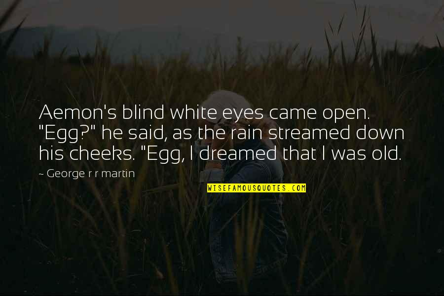 "Ice And Fire Quotes By George R R Martin: Aemon's blind white eyes came open. ""Egg?"" he"
