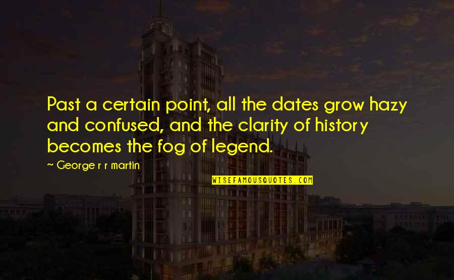 Ice And Fire Quotes By George R R Martin: Past a certain point, all the dates grow