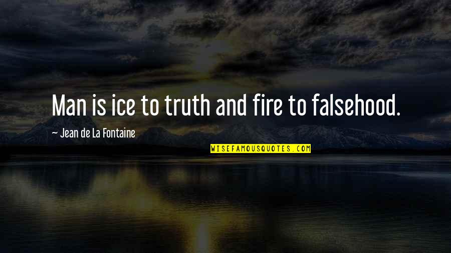 Ice And Fire Quotes By Jean De La Fontaine: Man is ice to truth and fire to